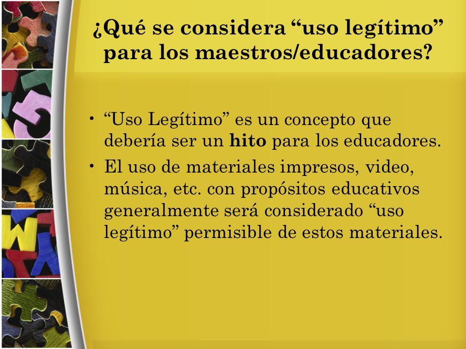 ¿Qué se considera uso legítimo para los maestros/educadores.