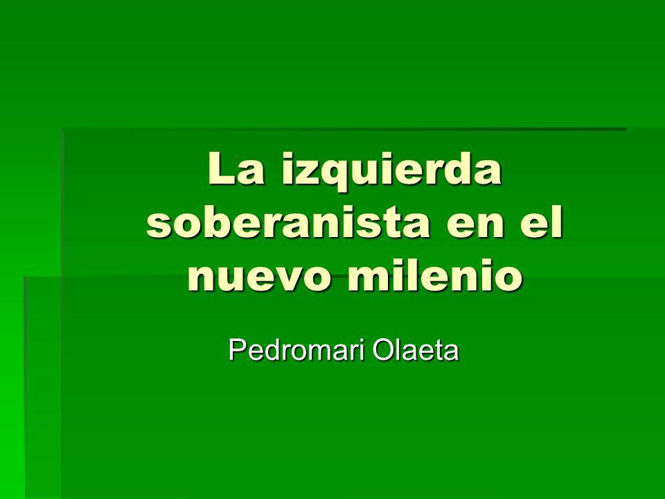La izquierda soberanista en el nuevo milenio Pedromari Olaeta