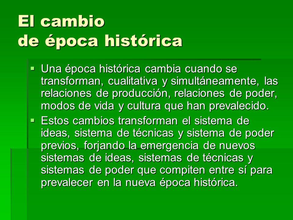 El cambio de época histórica Una época histórica cambia cuando se transforman, cualitativa y simultáneamente, las relaciones de producción, relaciones