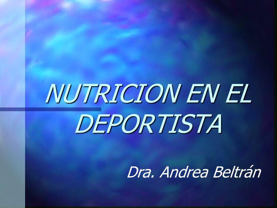 NUTRICION EN EL DEPORTISTA Dra. Andrea Beltrán