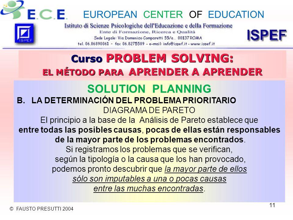 11 Curso PROBLEM SOLVING: EL MÉTODO PARA APRENDER A APRENDER SOLUTION PLANNING B.LA DETERMINACIÓN DEL PROBLEMA PRIORITARIO DIAGRAMA DE PARETO El principio a la base de la Análisis de Pareto establece que entre todas las posibles causas, pocas de ellas están responsables de la mayor parte de los problemas encontrados.