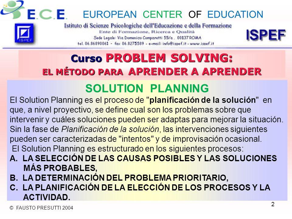 2 Curso PROBLEM SOLVING: EL MÉTODO PARA APRENDER A APRENDER SOLUTION PLANNING El Solution Planning es el proceso de planificación de la solución en que, a nivel proyectivo, se define cual son los problemas sobre que intervenir y cuáles soluciones pueden ser adaptas para mejorar la situación.