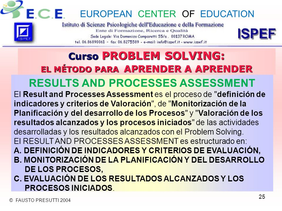 25 Curso PROBLEM SOLVING: EL MÉTODO PARA APRENDER A APRENDER RESULTS AND PROCESSES ASSESSMENT El Result and Processes Assessment es el proceso de