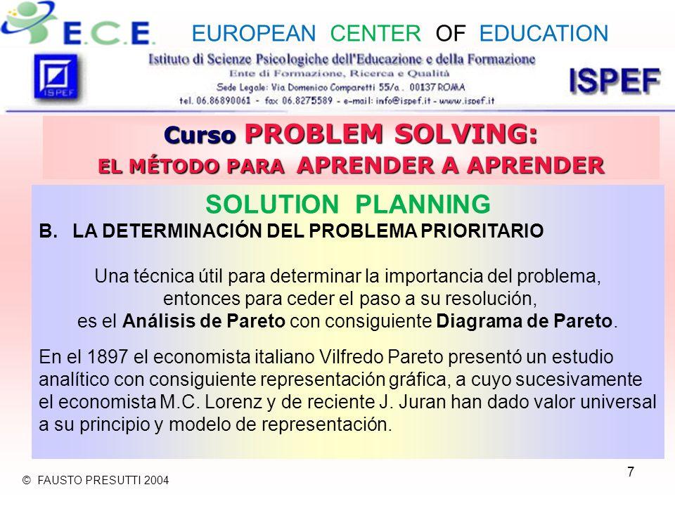 7 Curso PROBLEM SOLVING: EL MÉTODO PARA APRENDER A APRENDER SOLUTION PLANNING B.LA DETERMINACIÓN DEL PROBLEMA PRIORITARIO Una técnica útil para determinar la importancia del problema, entonces para ceder el paso a su resolución, es el Análisis de Pareto con consiguiente Diagrama de Pareto.