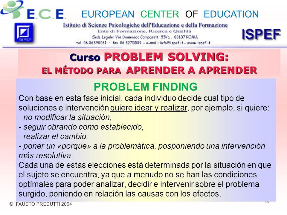 10 Curso PROBLEM SOLVING: EL MÉTODO PARA APRENDER A APRENDER PROBLEM FINDING Con base en esta fase inicial, cada individuo decide cual tipo de solucio