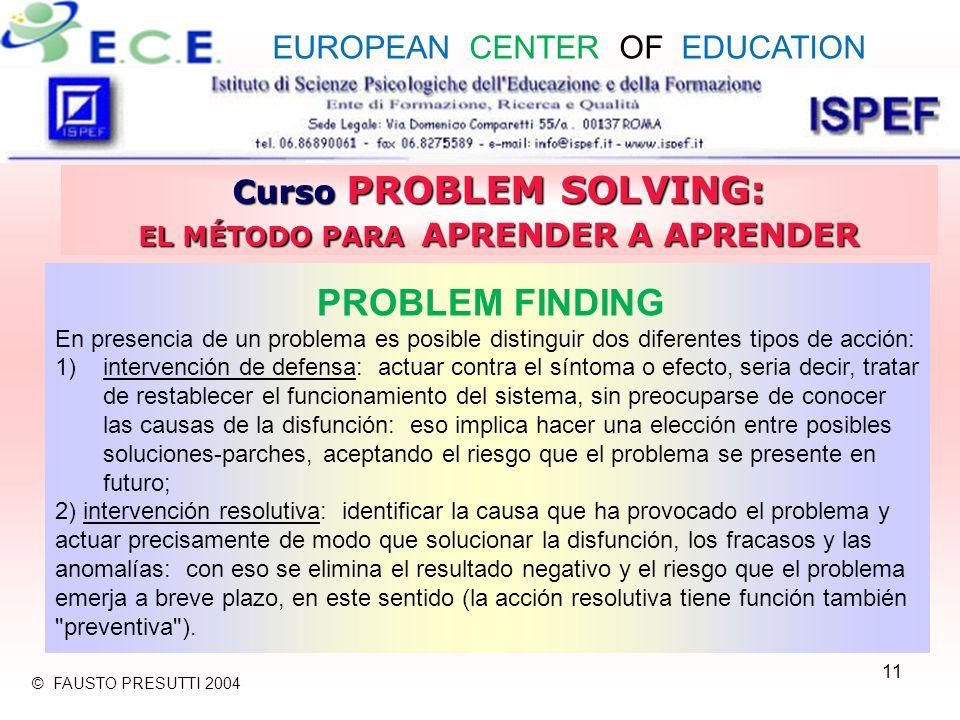11 Curso PROBLEM SOLVING: EL MÉTODO PARA APRENDER A APRENDER PROBLEM FINDING En presencia de un problema es posible distinguir dos diferentes tipos de