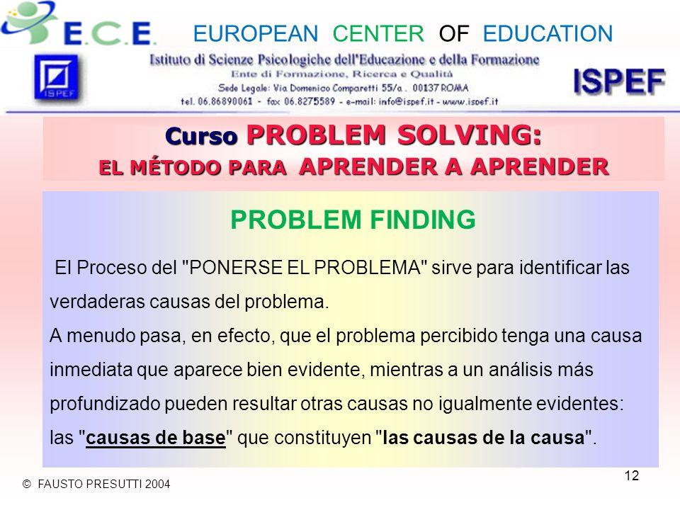 12 Curso PROBLEM SOLVING: EL MÉTODO PARA APRENDER A APRENDER PROBLEM FINDING El Proceso del PONERSE EL PROBLEMA sirve para identificar las verdaderas causas del problema.