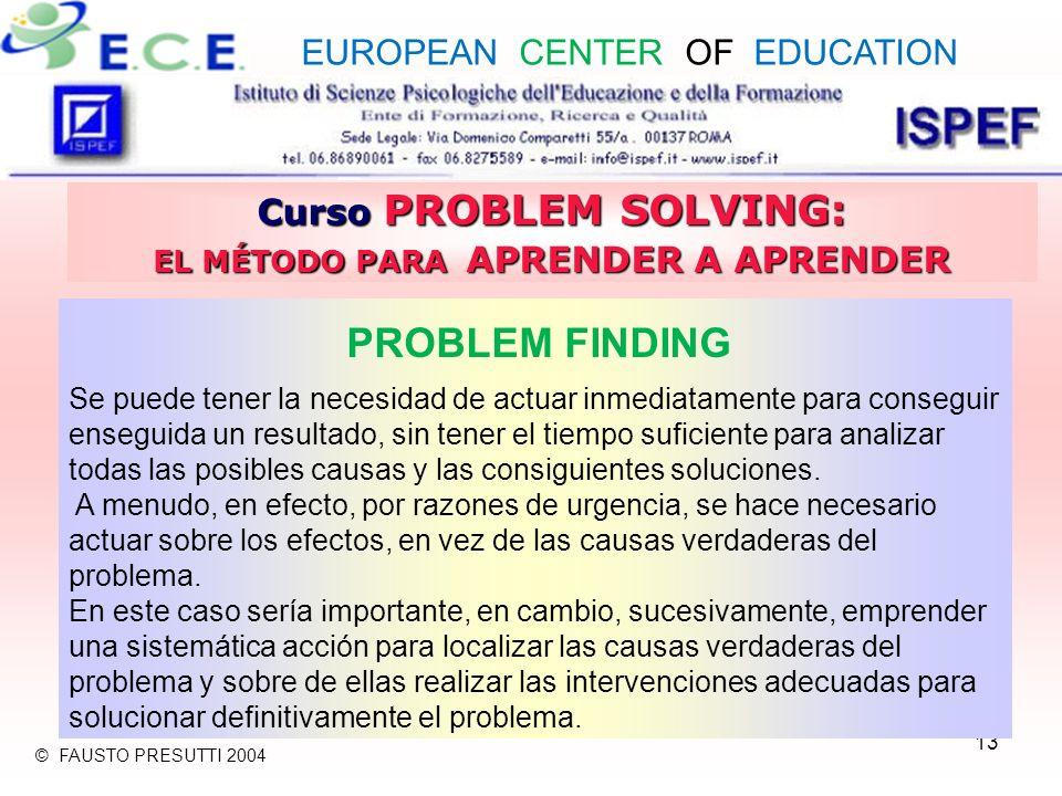 13 Curso PROBLEM SOLVING: EL MÉTODO PARA APRENDER A APRENDER PROBLEM FINDING Se puede tener la necesidad de actuar inmediatamente para conseguir enseg