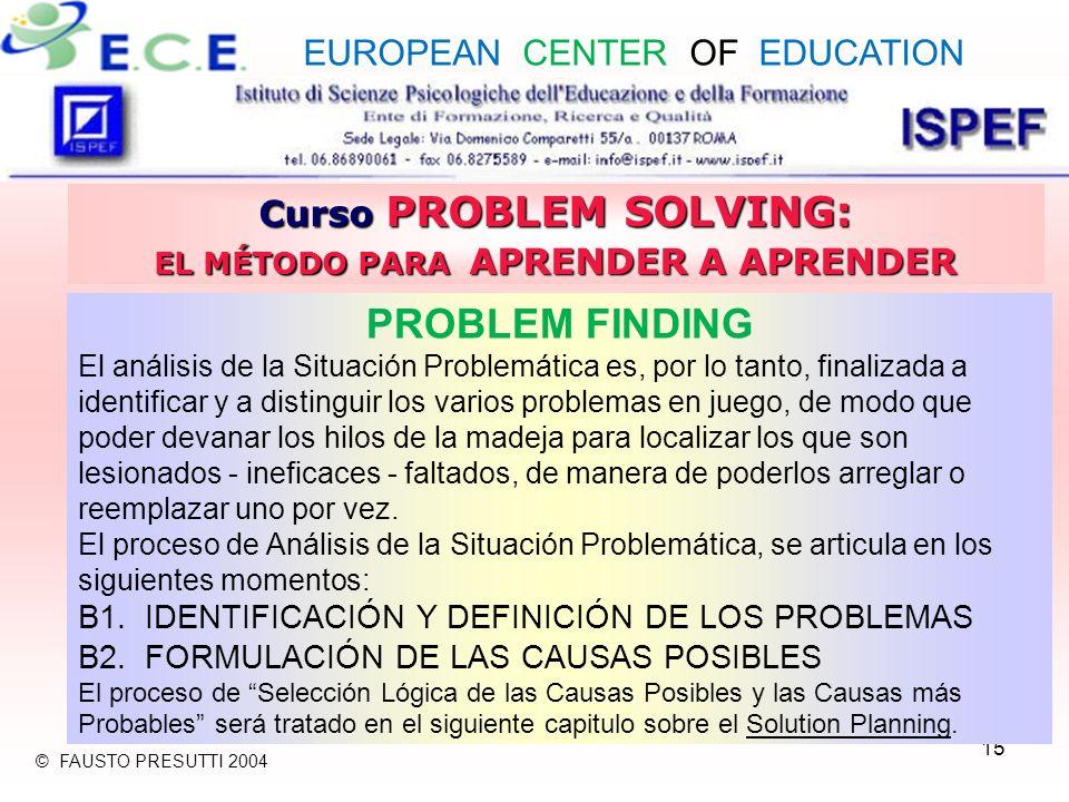 15 Curso PROBLEM SOLVING: EL MÉTODO PARA APRENDER A APRENDER PROBLEM FINDING El análisis de la Situación Problemática es, por lo tanto, finalizada a i