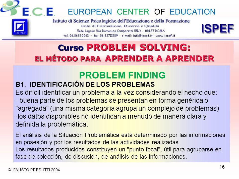 16 Curso PROBLEM SOLVING: EL MÉTODO PARA APRENDER A APRENDER PROBLEM FINDING B1. IDENTIFICACIÓN DE LOS PROBLEMAS Es difícil identificar un problema a