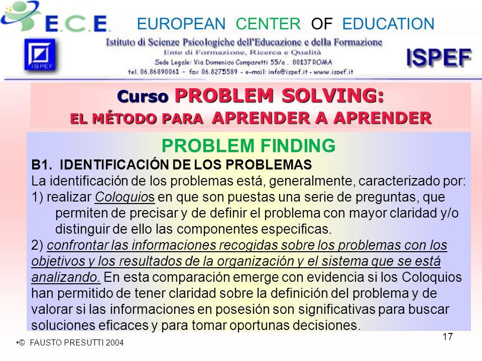 17 Curso PROBLEM SOLVING: EL MÉTODO PARA APRENDER A APRENDER PROBLEM FINDING B1. IDENTIFICACIÓN DE LOS PROBLEMAS La identificación de los problemas es