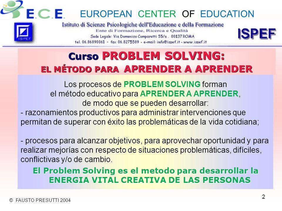 2 Curso PROBLEM SOLVING: EL MÉTODO PARA APRENDER A APRENDER Los procesos de PROBLEM SOLVING forman el método educativo para APRENDER A APRENDER, de mo