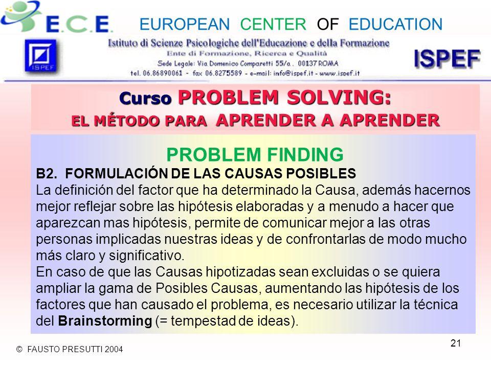 21 Curso PROBLEM SOLVING: EL MÉTODO PARA APRENDER A APRENDER PROBLEM FINDING B2. FORMULACIÓN DE LAS CAUSAS POSIBLES La definición del factor que ha de