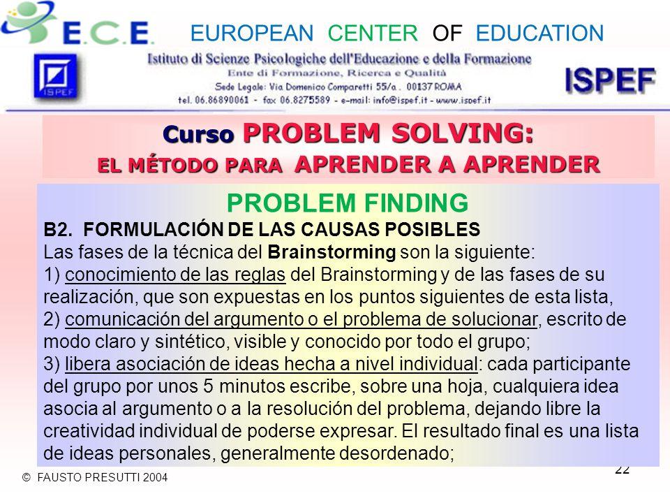 22 Curso PROBLEM SOLVING: EL MÉTODO PARA APRENDER A APRENDER PROBLEM FINDING B2. FORMULACIÓN DE LAS CAUSAS POSIBLES Las fases de la técnica del Brains