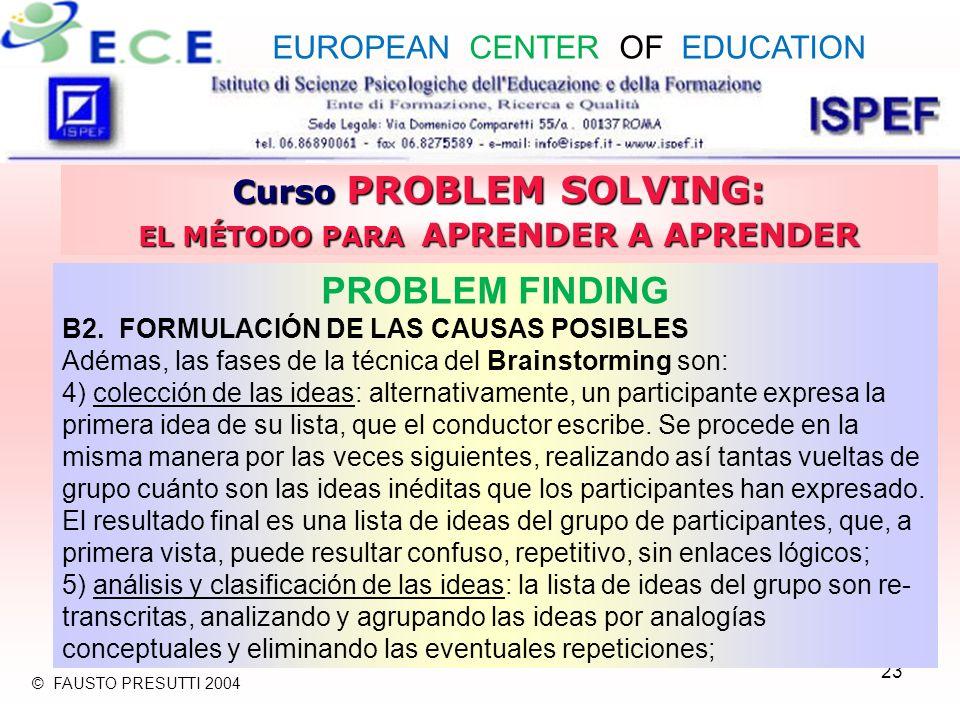 23 Curso PROBLEM SOLVING: EL MÉTODO PARA APRENDER A APRENDER PROBLEM FINDING B2. FORMULACIÓN DE LAS CAUSAS POSIBLES Adémas, las fases de la técnica de