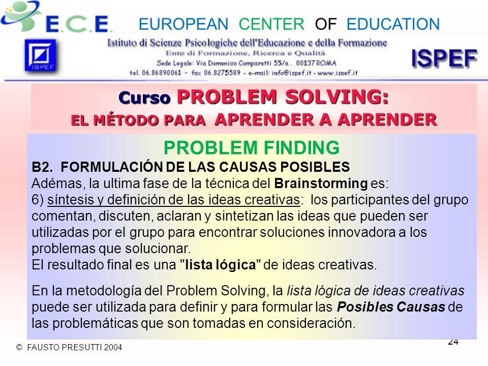 24 Curso PROBLEM SOLVING: EL MÉTODO PARA APRENDER A APRENDER PROBLEM FINDING B2. FORMULACIÓN DE LAS CAUSAS POSIBLES Adémas, la ultima fase de la técni