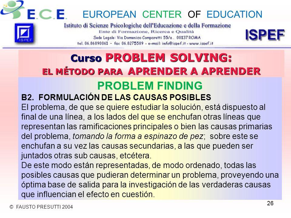 26 Curso PROBLEM SOLVING: EL MÉTODO PARA APRENDER A APRENDER PROBLEM FINDING B2. FORMULACIÓN DE LAS CAUSAS POSIBLES El problema, de que se quiere estu