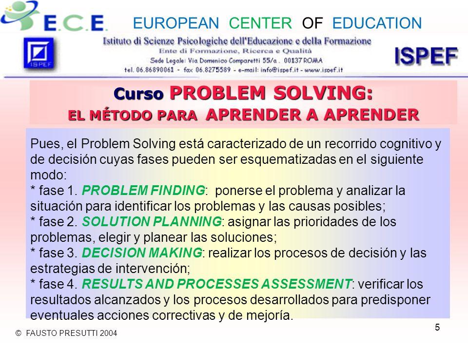 5 Curso PROBLEM SOLVING: EL MÉTODO PARA APRENDER A APRENDER Pues, el Problem Solving está caracterizado de un recorrido cognitivo y de decisión cuyas fases pueden ser esquematizadas en el siguiente modo: * fase 1.