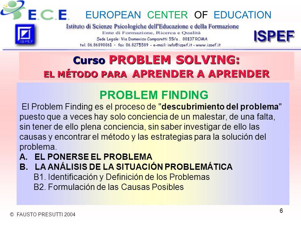 6 Curso PROBLEM SOLVING: EL MÉTODO PARA APRENDER A APRENDER PROBLEM FINDING El Problem Finding es el proceso de