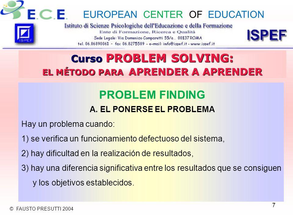 7 Curso PROBLEM SOLVING: EL MÉTODO PARA APRENDER A APRENDER PROBLEM FINDING A. EL PONERSE EL PROBLEMA Hay un problema cuando: 1) se verifica un funcio