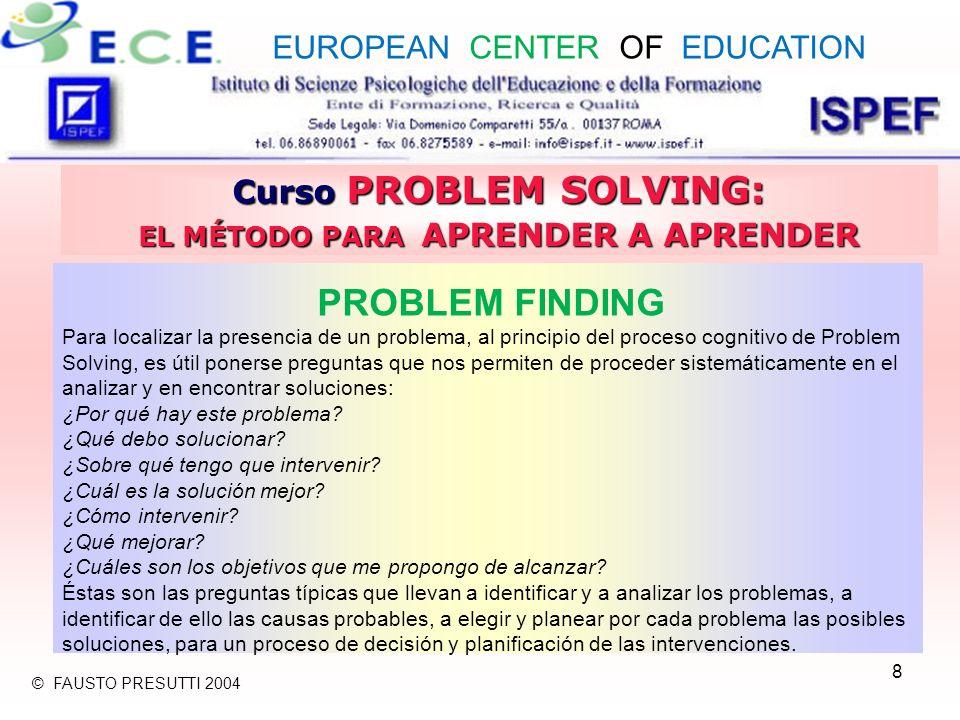 8 Curso PROBLEM SOLVING: EL MÉTODO PARA APRENDER A APRENDER PROBLEM FINDING Para localizar la presencia de un problema, al principio del proceso cogni