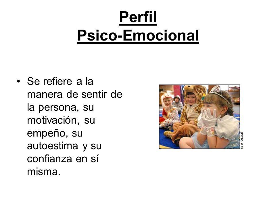 Perfil Psico-Emocional Se refiere a la manera de sentir de la persona, su motivación, su empeño, su autoestima y su confianza en sí misma.