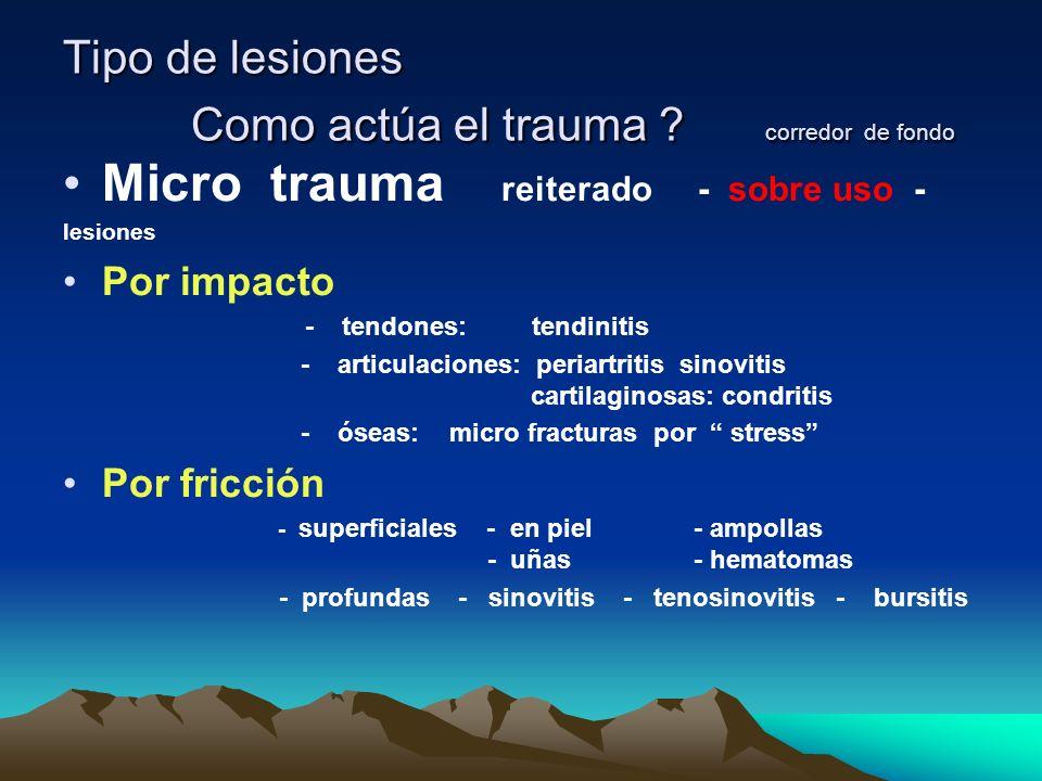 Tipo de lesiones Como actúa el trauma ? corredor de fondo Micro trauma reiterado - sobre uso - lesiones Por impacto - tendones: tendinitis - articulac