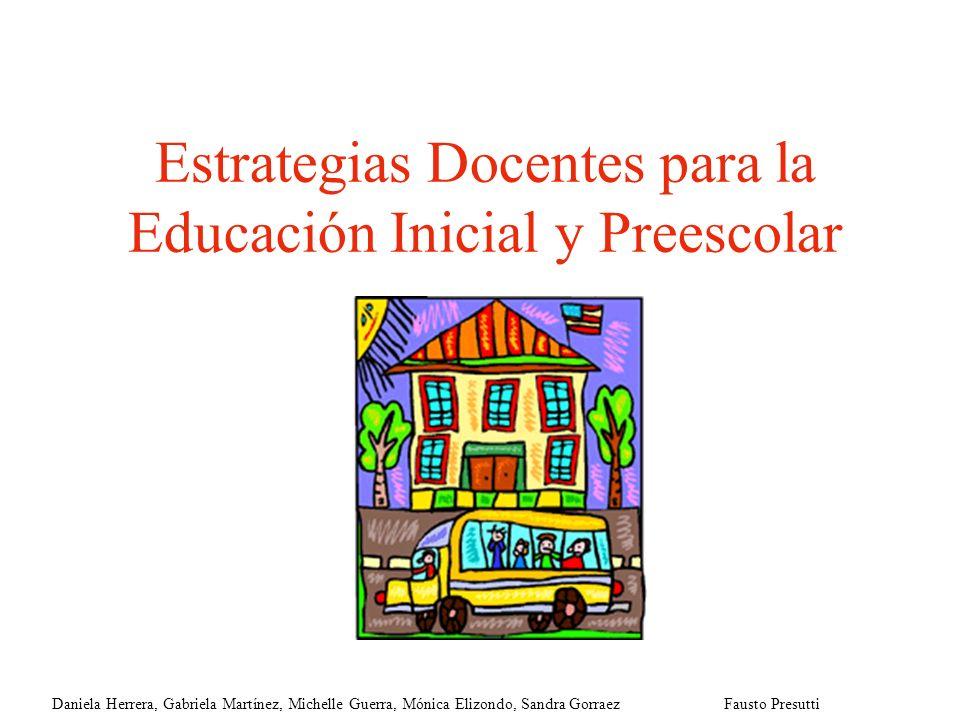 Estrategias Docentes para la Educación Inicial y Preescolar Daniela Herrera, Gabriela Martínez, Michelle Guerra, Mónica Elizondo, Sandra GorraezFausto