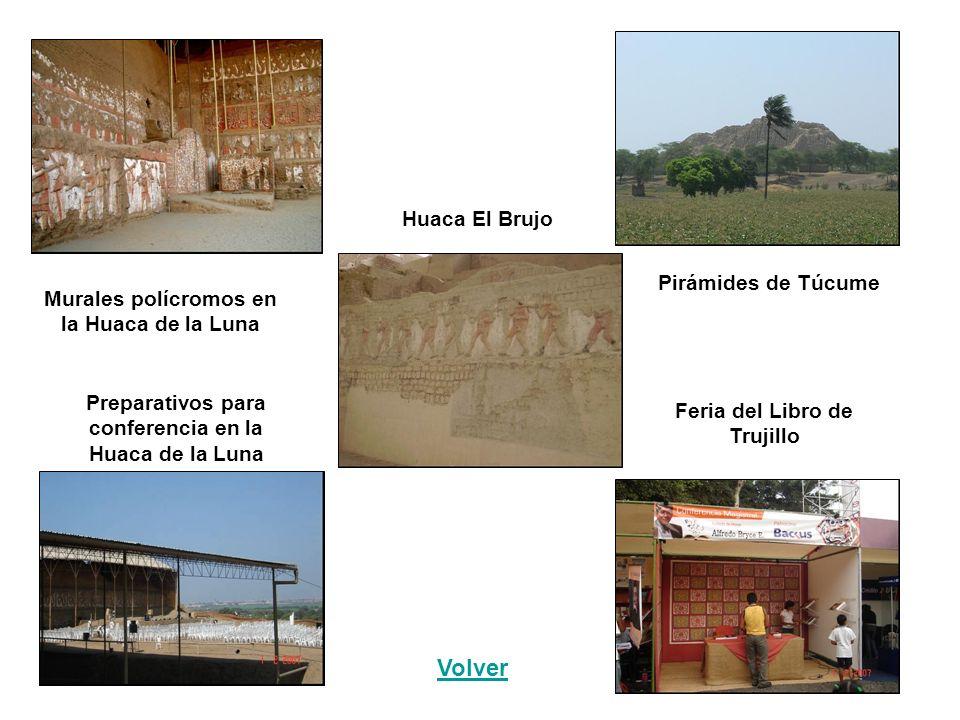 Murales polícromos en la Huaca de la Luna Preparativos para conferencia en la Huaca de la Luna Huaca El Brujo Pirámides de Túcume Feria del Libro de Trujillo Volver