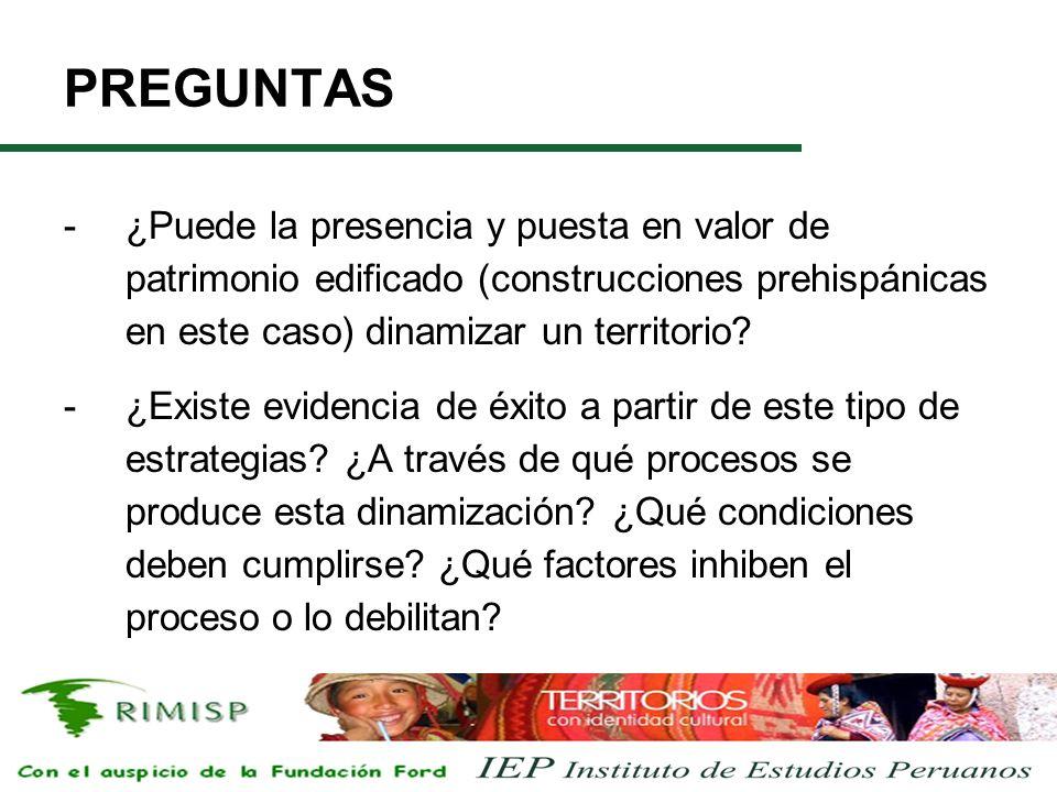PREGUNTAS -¿Puede la presencia y puesta en valor de patrimonio edificado (construcciones prehispánicas en este caso) dinamizar un territorio? -¿Existe