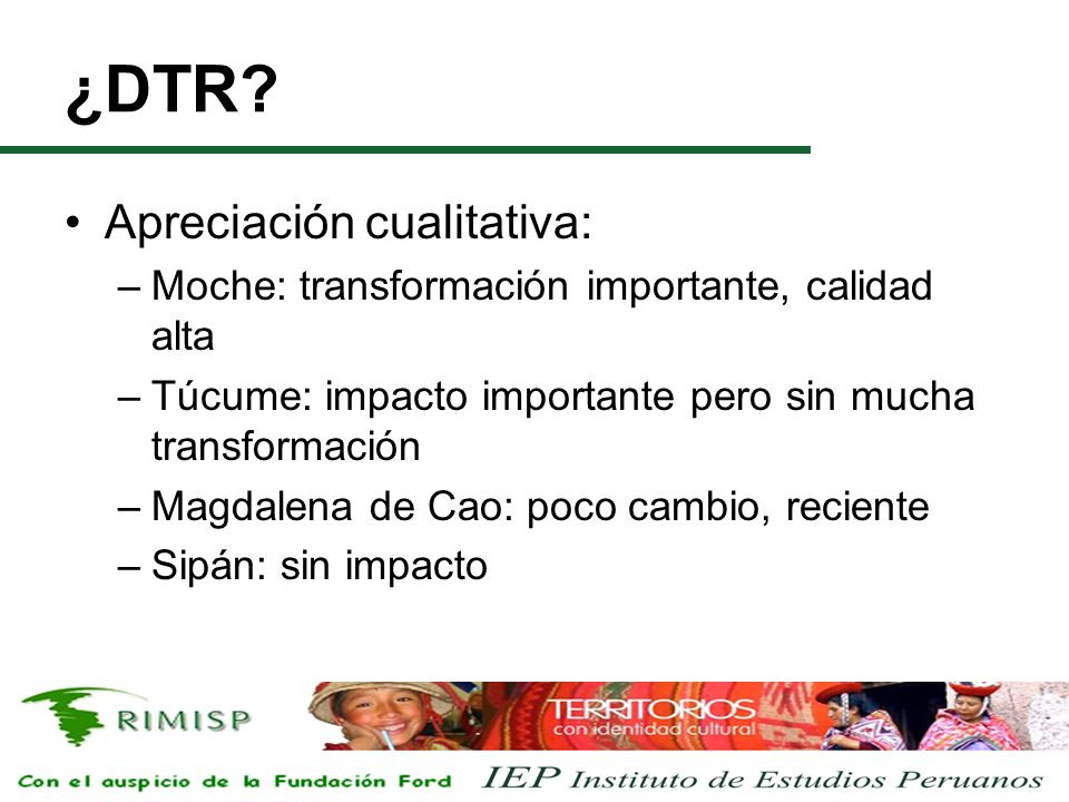 ¿DTR? Apreciación cualitativa: –Moche: transformación importante, calidad alta –Túcume: impacto importante pero sin mucha transformación –Magdalena de