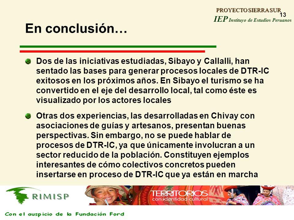 PROYECTO SIERRA SUR IEP Instituyo de Estudios Peruanos PROYECTO SIERRA SUR 13 En conclusión… Dos de las iniciativas estudiadas, Sibayo y Callalli, han