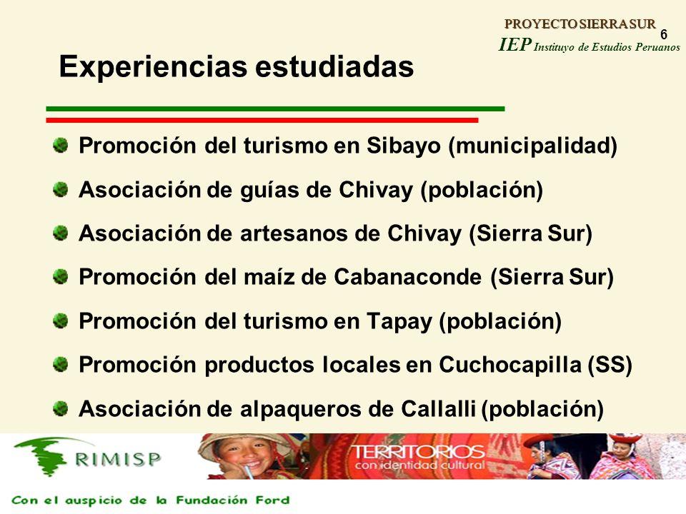 PROYECTO SIERRA SUR IEP Instituyo de Estudios Peruanos PROYECTO SIERRA SUR 6 Experiencias estudiadas Promoción del turismo en Sibayo (municipalidad) A