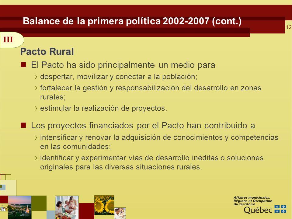 12 Balance de la primera política 2002-2007 (cont.) Pacto Rural El Pacto ha sido principalmente un medio para despertar, movilizar y conectar a la población; fortalecer la gestión y responsabilización del desarrollo en zonas rurales; estimular la realización de proyectos.