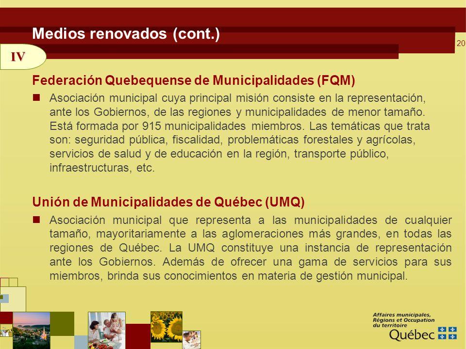 20 Medios renovados (cont.) Federación Quebequense de Municipalidades (FQM) Asociación municipal cuya principal misión consiste en la representación, ante los Gobiernos, de las regiones y municipalidades de menor tamaño.