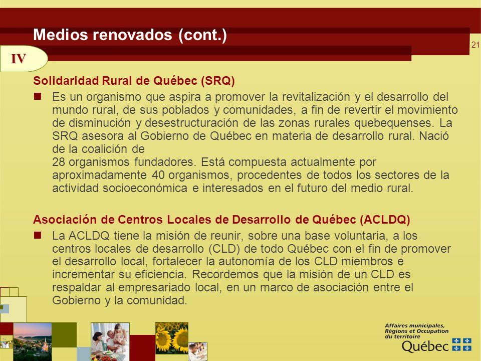 21 Medios renovados (cont.) Solidaridad Rural de Québec (SRQ) Es un organismo que aspira a promover la revitalización y el desarrollo del mundo rural, de sus poblados y comunidades, a fin de revertir el movimiento de disminución y desestructuración de las zonas rurales quebequenses.