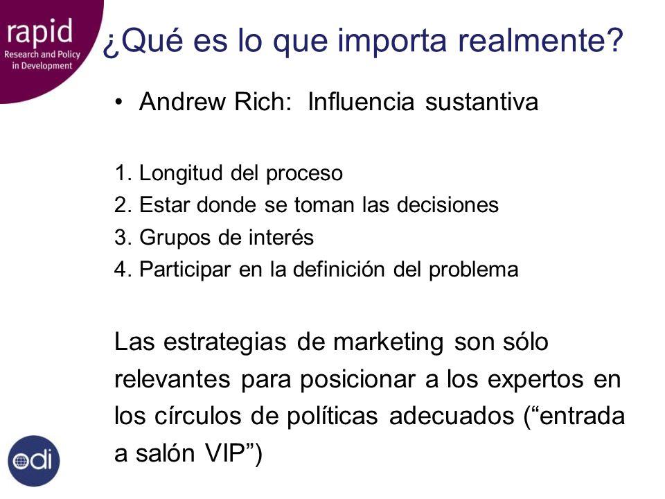 ¿Qué es lo que importa realmente? Andrew Rich: Influencia sustantiva 1.Longitud del proceso 2.Estar donde se toman las decisiones 3.Grupos de interés