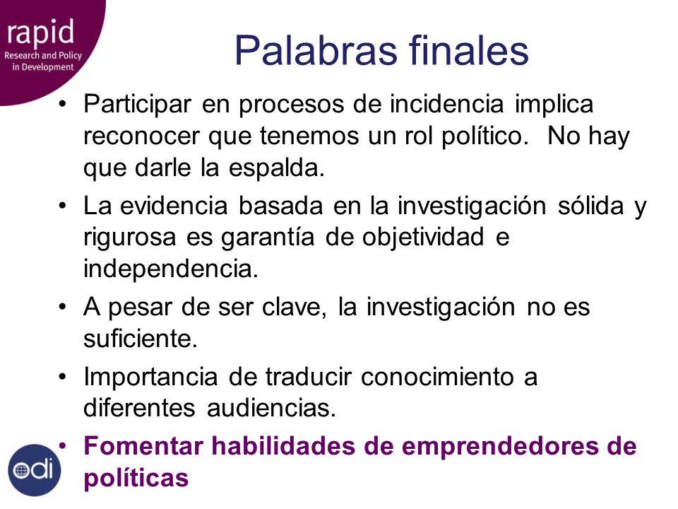 Palabras finales Participar en procesos de incidencia implica reconocer que tenemos un rol político. No hay que darle la espalda. La evidencia basada