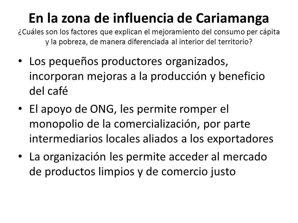 En la zona de influencia de Cariamanga ¿Cuáles son los factores que explican el mejoramiento del consumo per cápita y la pobreza, de manera diferencia