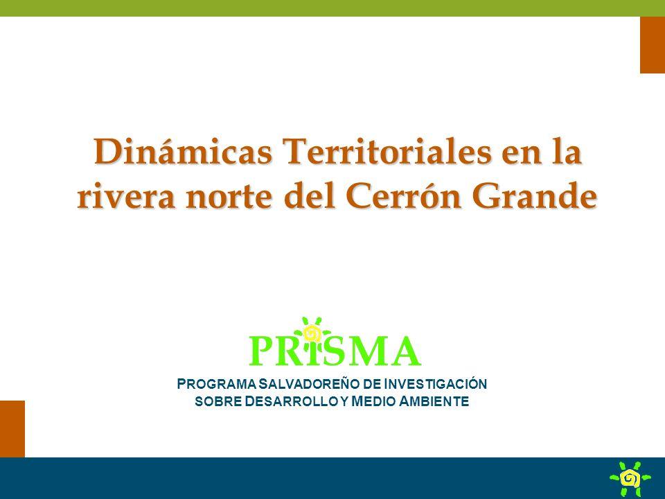 Dinámicas Territoriales en la rivera norte del Cerrón Grande P ROGRAMA S ALVADOREÑO DE I NVESTIGACIÓN SOBRE D ESARROLLO Y M EDIO A MBIENTE