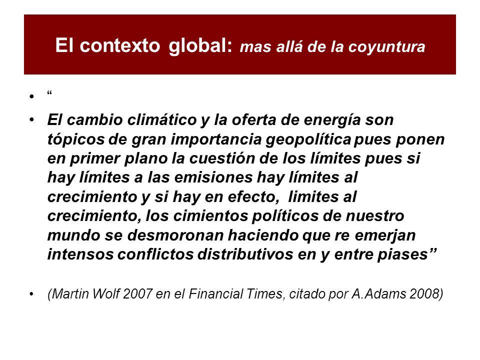 El contexto global: mas allá de la coyuntura El cambio climático y la oferta de energía son tópicos de gran importancia geopolítica pues ponen en prim