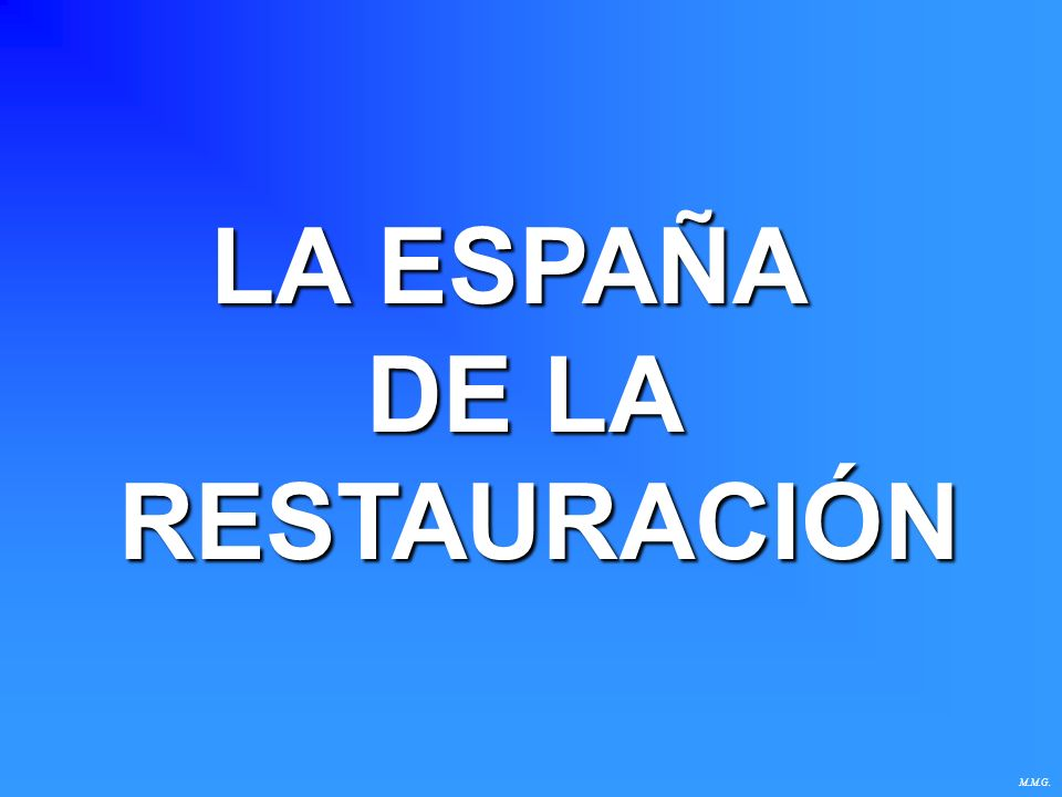 LA ESPAÑA DE LA RESTAURACIÓN (1874 – 1923) M.M.G Fundación del PCE, 1921.