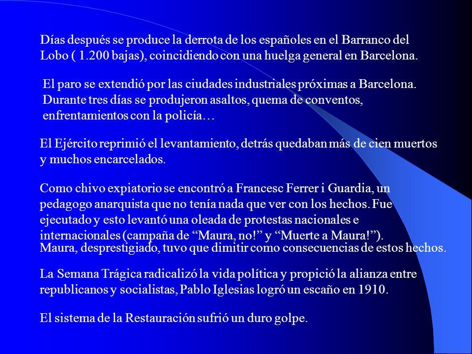 e) La Semana Trágica de Barcelona y la confluencia de todos los problemas. En Cataluña adquiere importancia el movimiento anarquista, desde 1907 se ha