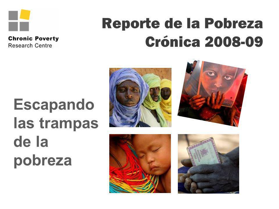 Reporte de la Pobreza Crónica 2008-09 Escapando las trampas de la pobreza