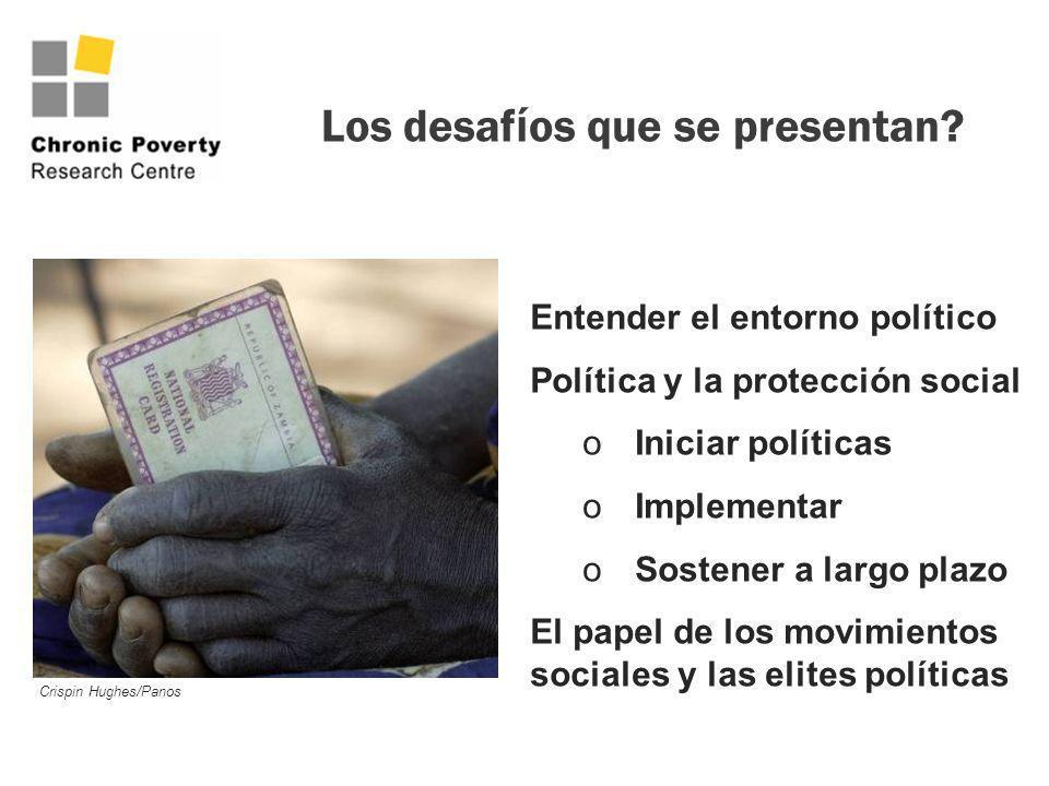 Los desaf í os que se presentan? Entender el entorno político Política y la protección social oIniciar políticas oImplementar oSostener a largo plazo