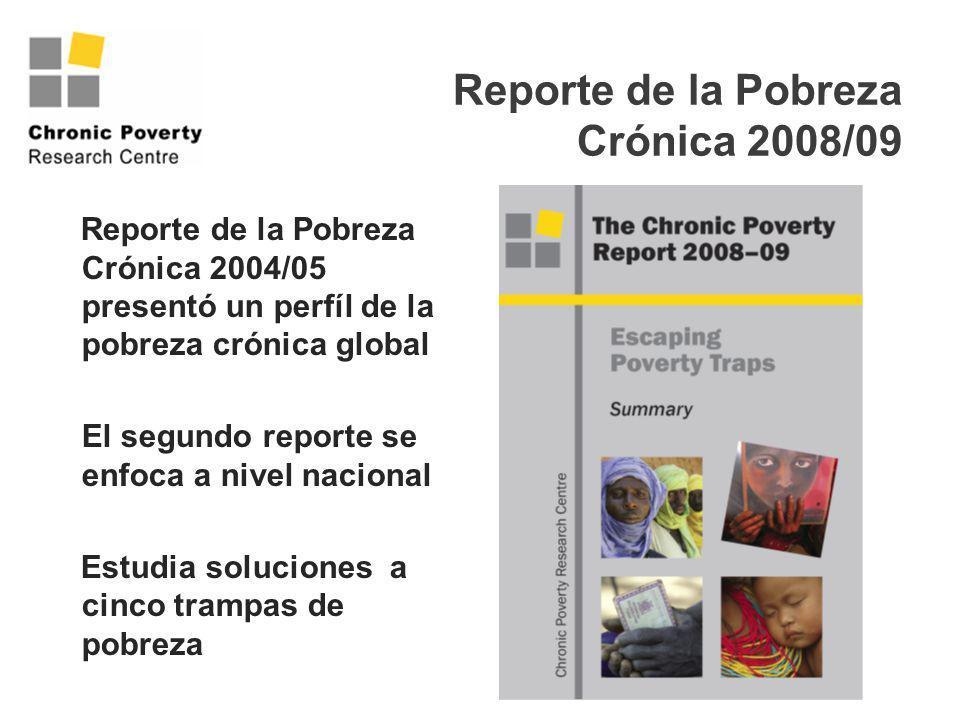 Reporte de la Pobreza Crónica 2008/09 Reporte de la Pobreza Crónica 2004/05 presentó un perfíl de la pobreza crónica global El segundo reporte se enfo