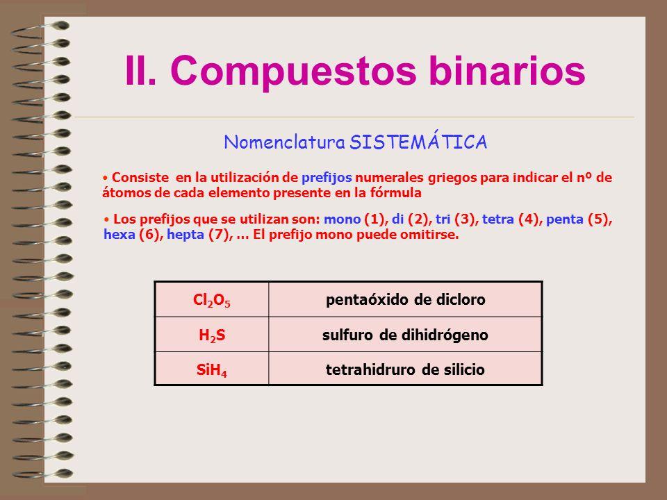 II. Compuestos binarios Nomenclatura SISTEMÁTICA Consiste en la utilización de prefijos numerales griegos para indicar el nº de átomos de cada element