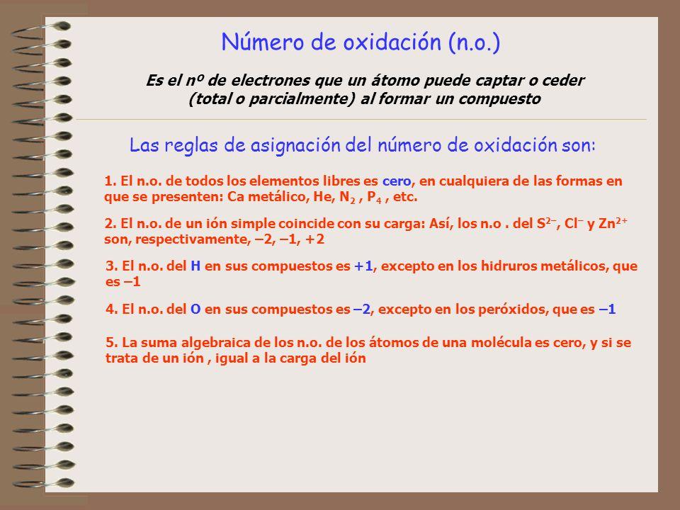 Las reglas de asignación del número de oxidación son: 1. El n.o. de todos los elementos libres es cero, en cualquiera de las formas en que se presente