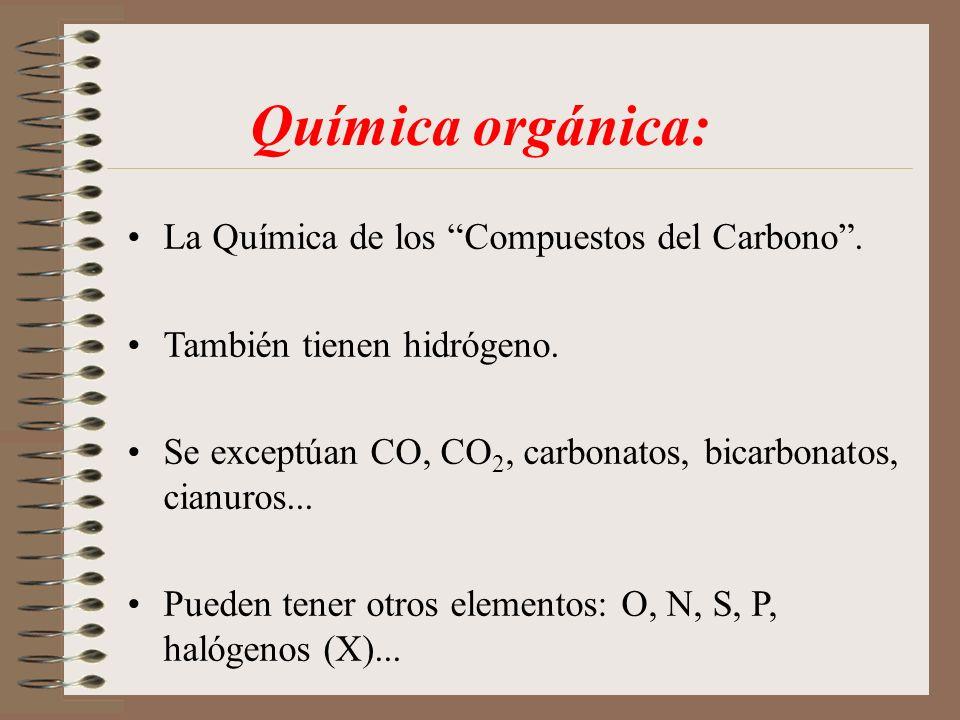 Química orgánica: La Química de los Compuestos del Carbono. También tienen hidrógeno. Se exceptúan CO, CO 2, carbonatos, bicarbonatos, cianuros... Pue