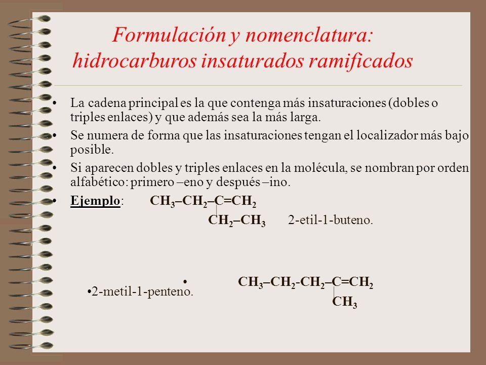 Formulación y nomenclatura: hidrocarburos insaturados ramificados La cadena principal es la que contenga más insaturaciones (dobles o triples enlaces)